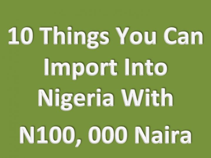 10 Items You Can Import Into Nigeria With N100,000 Naira