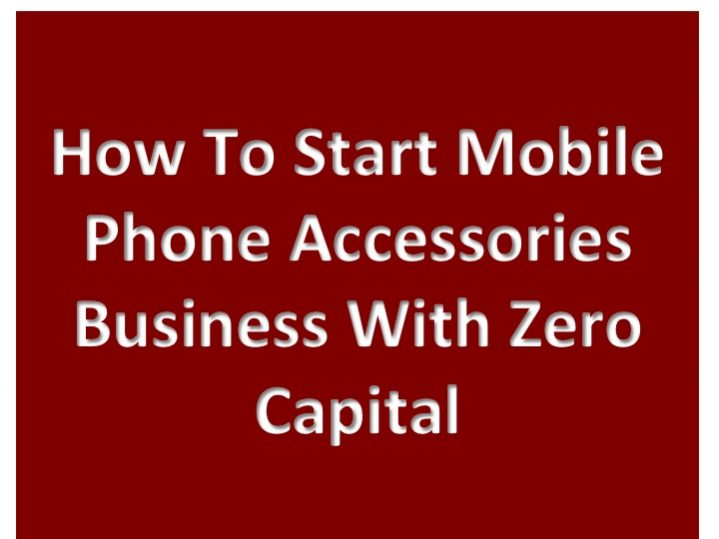 How To Start Mobile Phone Accessories Business With Zero Capital
