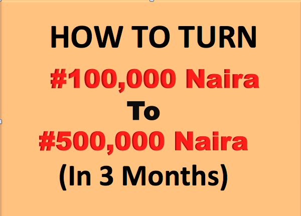How to Turn #100,000 Naira into #500,000 Naira in Three Months.